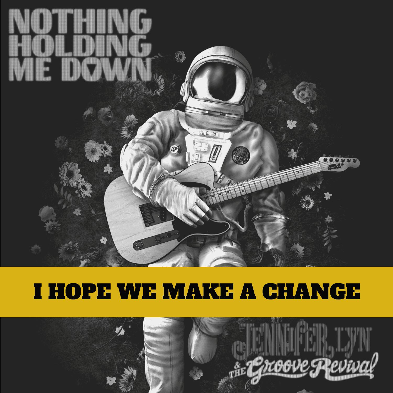 I HOPE WE MAKE A CHANGE